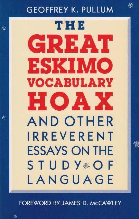 The Great Eskimo Vocabulary Hoax: And Other Irreverent Essays on the Study of Language