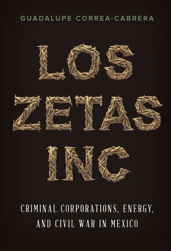 Los Zetas, Inc.: Criminal Corporations, Energy, and Civil War in Mexico